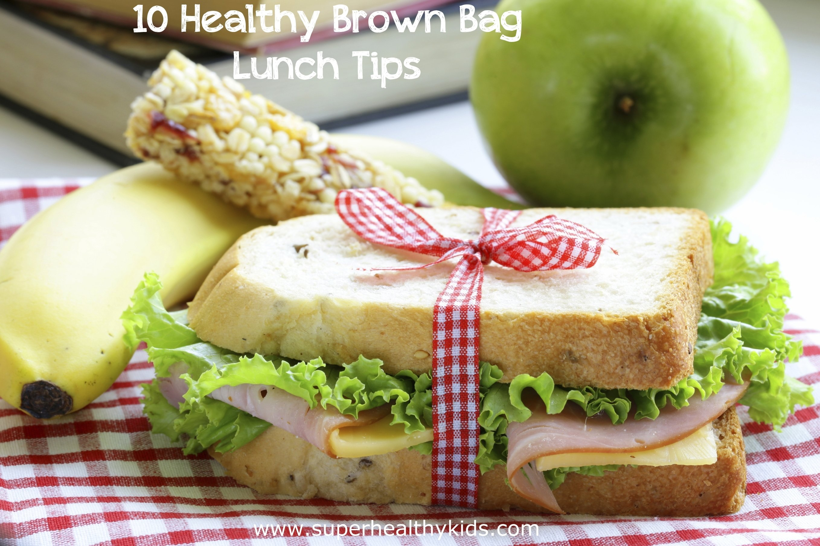 10 healthy brown bag lunch tips | healthy ideas for kids