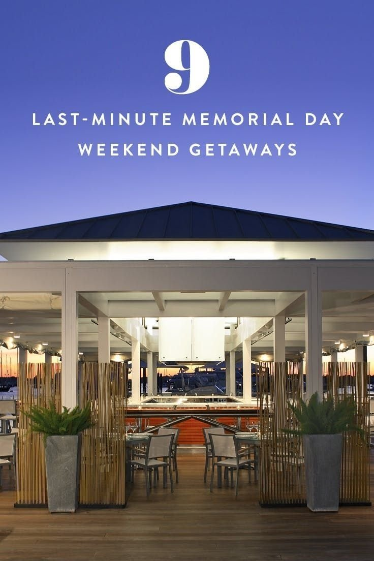 10 Stunning Memorial Day Weekend Getaways Ideas 10 last minute getaways you can still book for memorial day weekend 2021