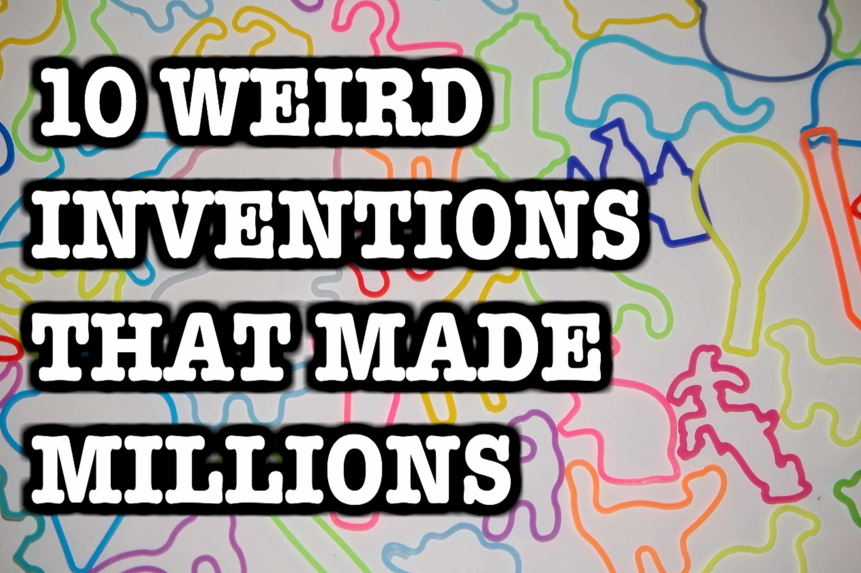 10 Fabulous Stupid Ideas That Made Millions 10 weird inventions that made millions youtube 1