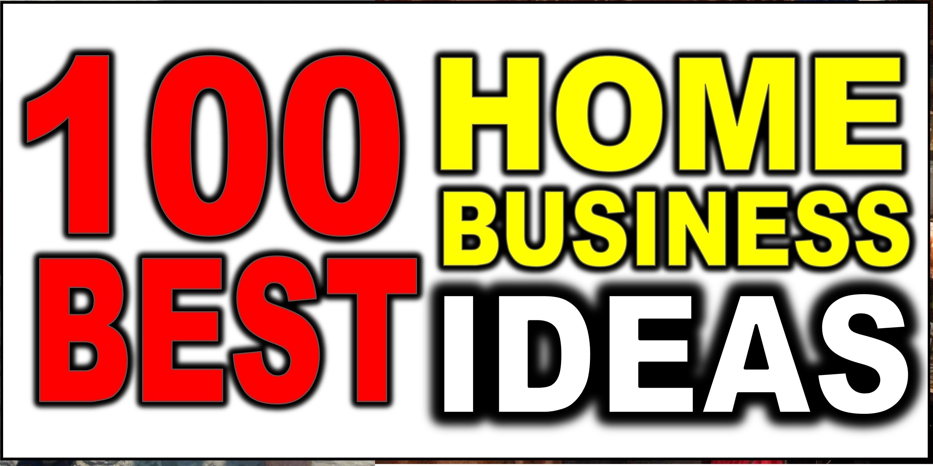 10 Best Great Ideas For Home Business 100 best home business ideas youtube 2 2020