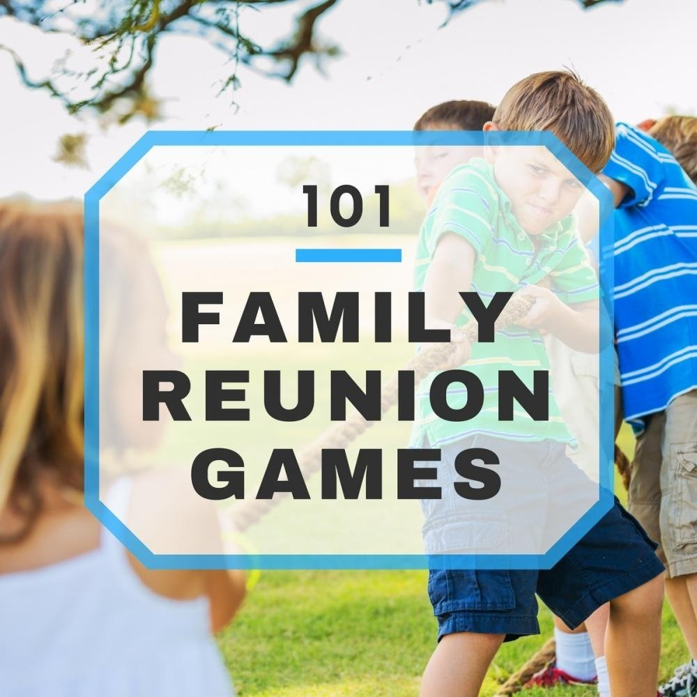 10 Trendy Family Reunion Games And Ideas 101 fun family reunion games list 2020