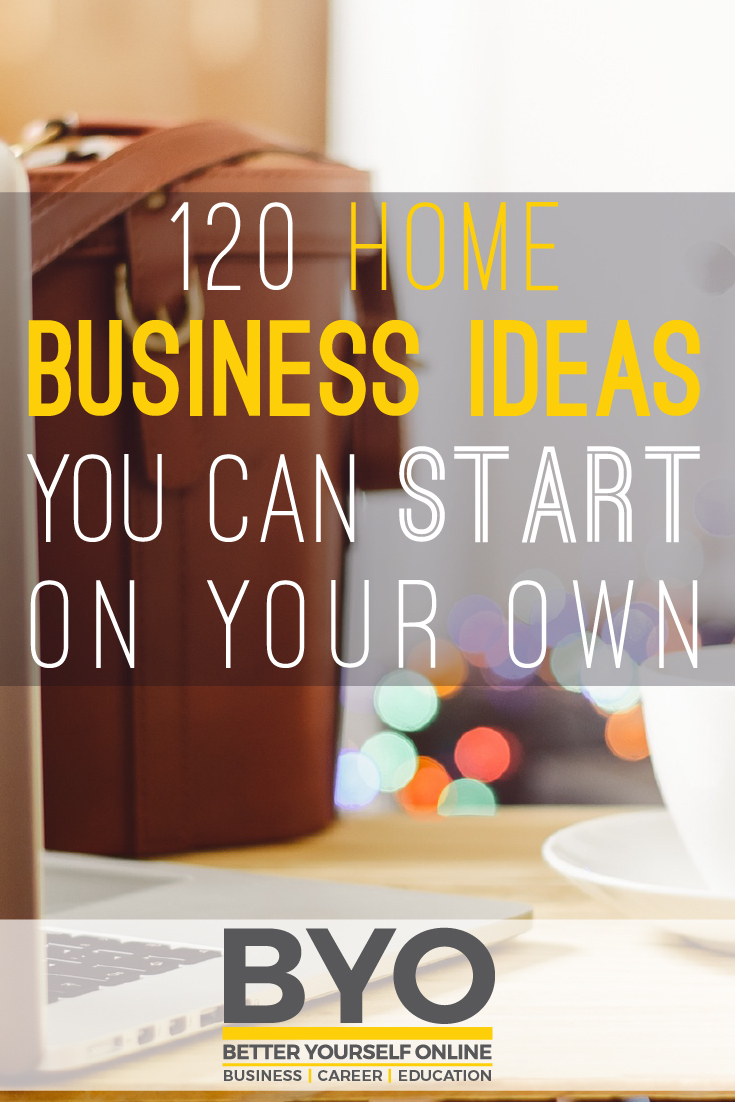120 home business ideas you can start on your own - think of mac