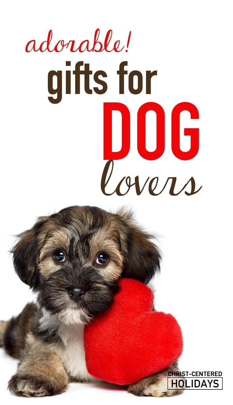 10 Great Gift Ideas For Animal Lovers 14 adorable gifts for dog lovers christ centered holidays 2020