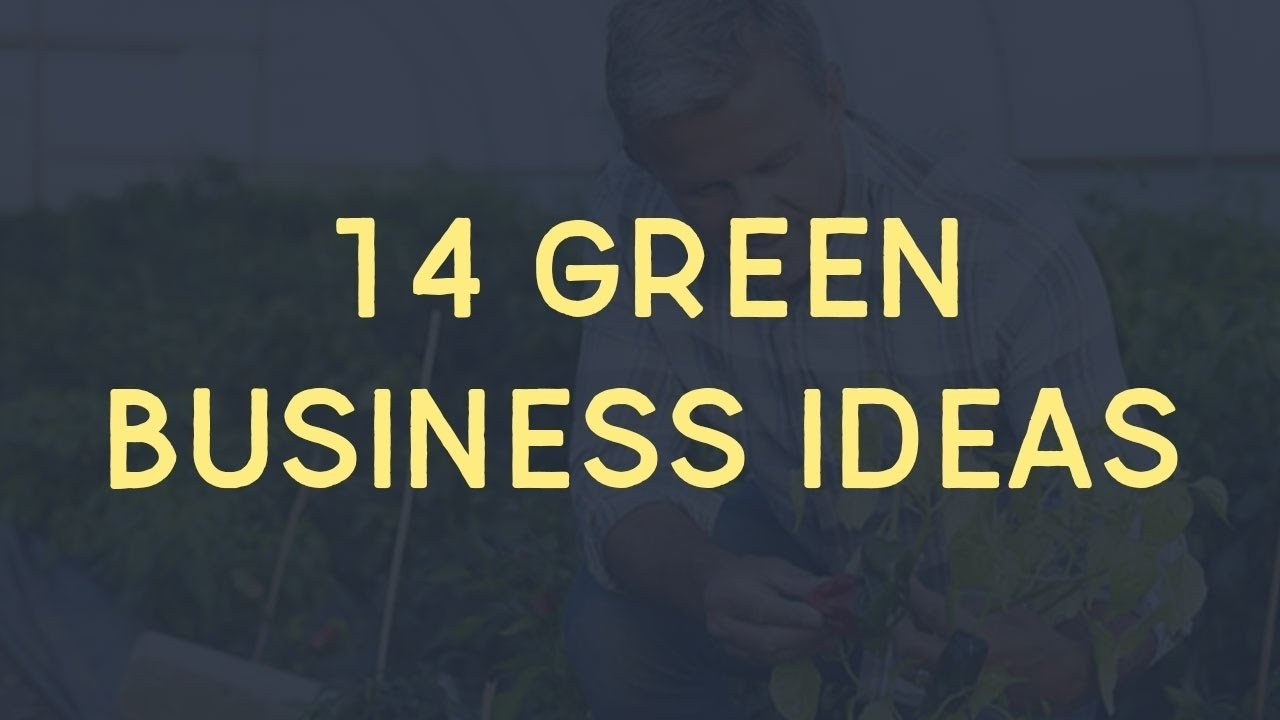 10 Cute Business Ideas For The Future 14 green business ideas for startup entrepreneurs youtube 2020