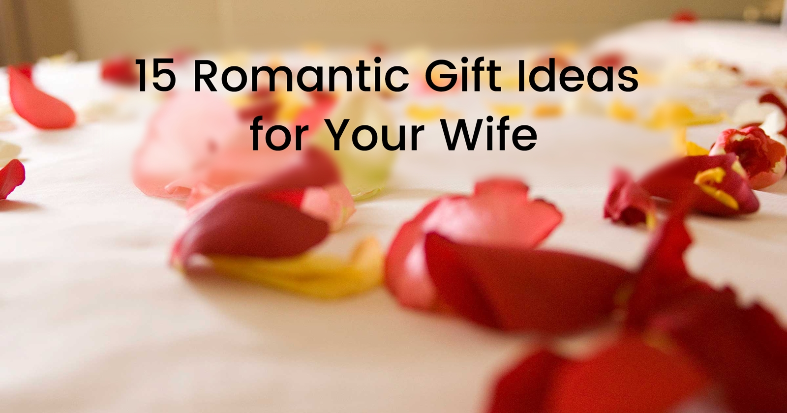 10 Beautiful Birthday Ideas For Your Wife 15 romantic gift ideas for your wife gift help 2 2020