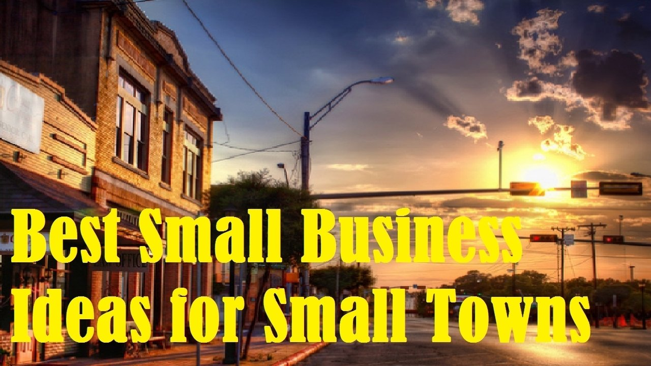 10 Fashionable Business Ideas For Small Towns 20 best small business ideas for small towns youtube 1 2020