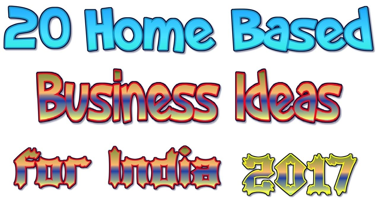 10 Nice New Home Based Business Ideas 20 home based business ideas for india 2017 youtube 2021