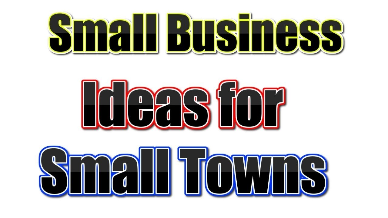 10 Fashionable Business Ideas For Small Towns 25 best small business ideas for small towns youtube 1 2020