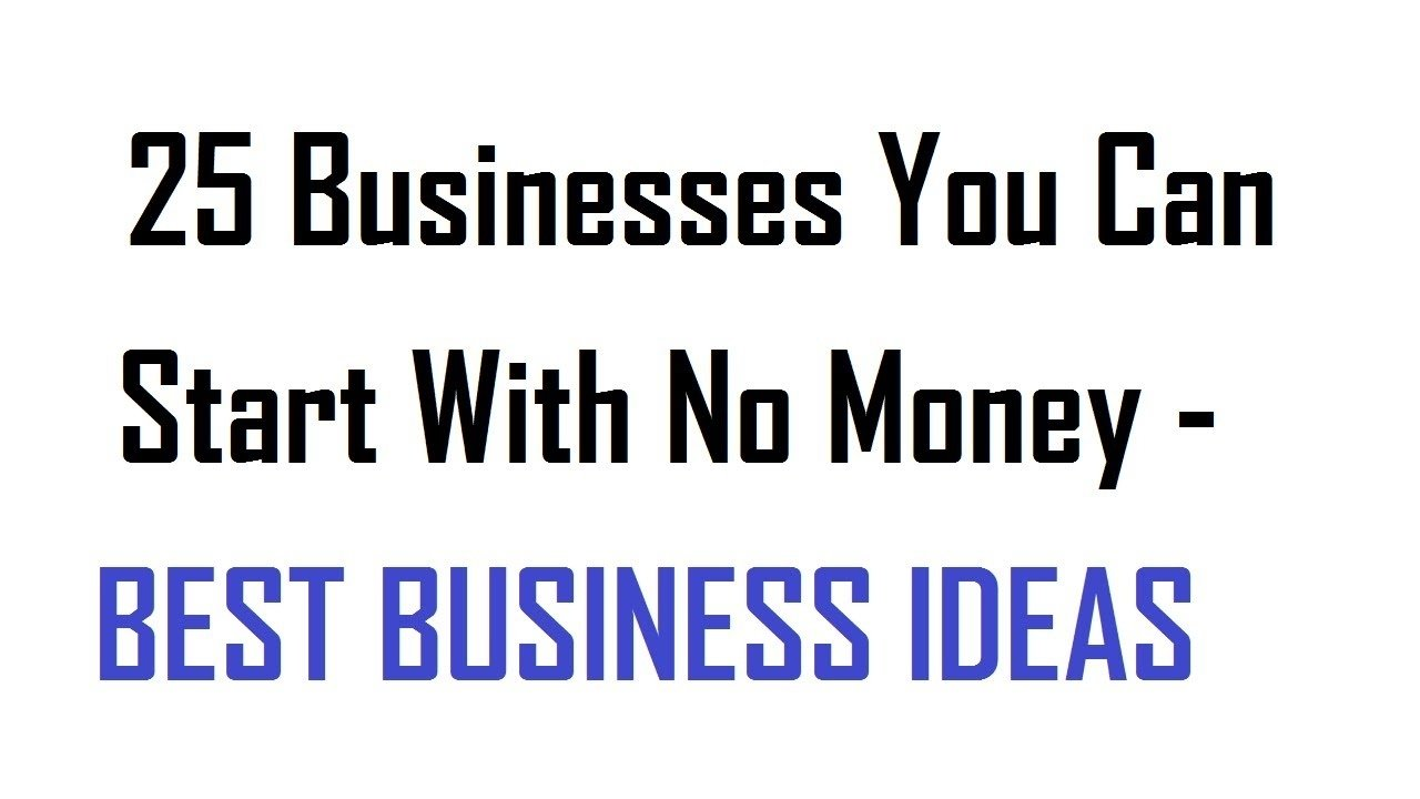 25 businesses you can start with no money - best business ideas