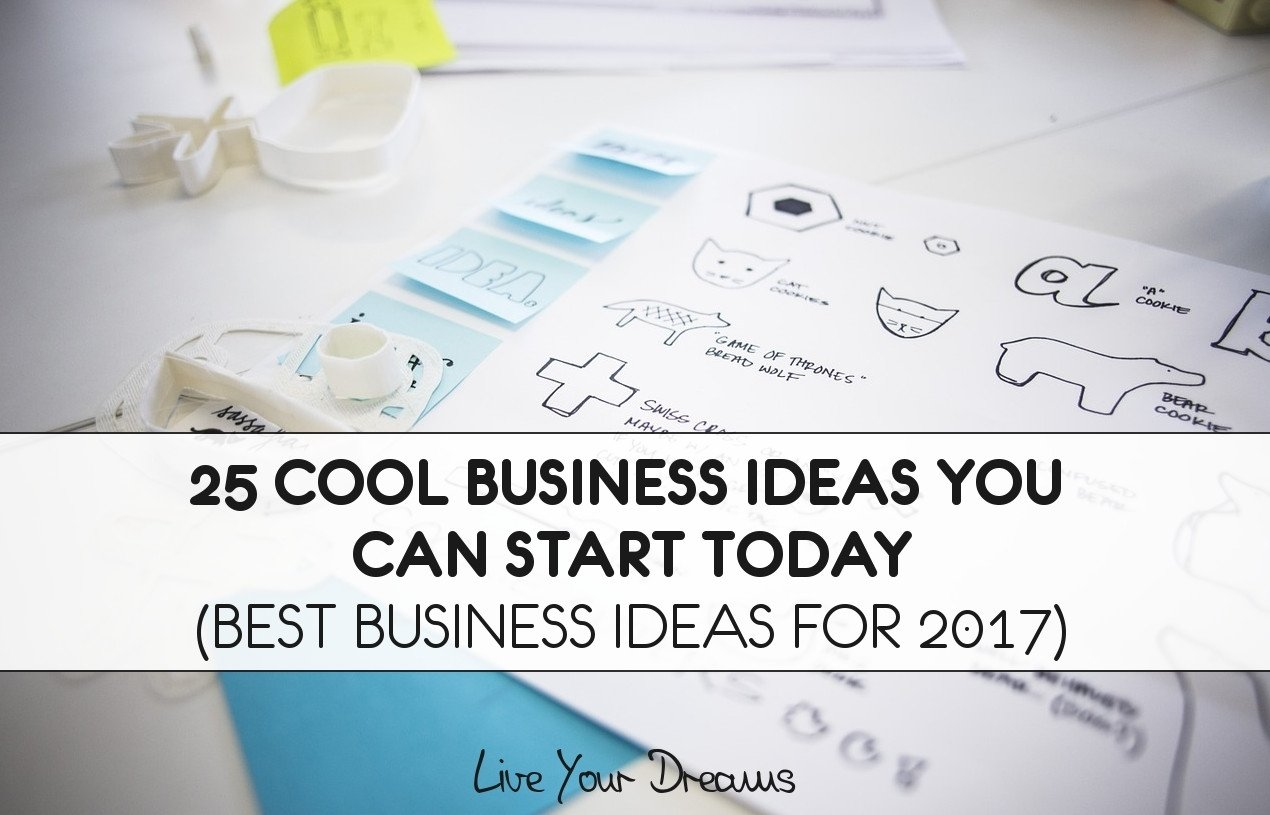 10 Attractive Ideas For Businesses To Start 25 cool business ideas you can start today live your dreams 2021