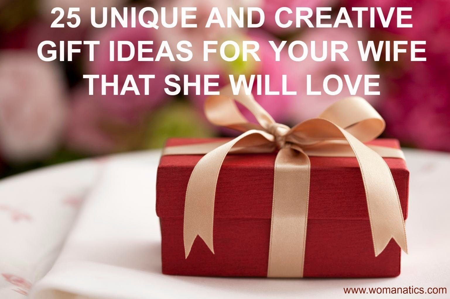 10 Gorgeous Xmas Gift Ideas For Wife 25 unique and creative gift ideas for your wife that she will love 18 2021
