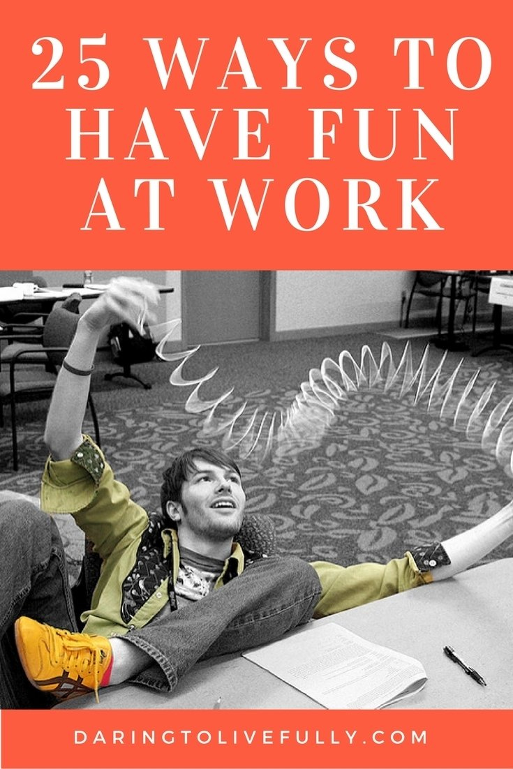 10 Best Fun Contest Ideas For Work 25 ways to have fun at work daring to live fully 2021