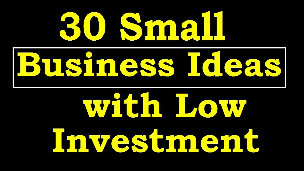 10 Great Business Ideas With Low Investment 30 small business ideas with low investment youtube 1 2021