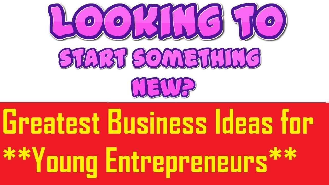 10 Pretty Business Ideas For Teenage Entrepreneurs 35 greatest business ideas for young entrepreneurs youtube