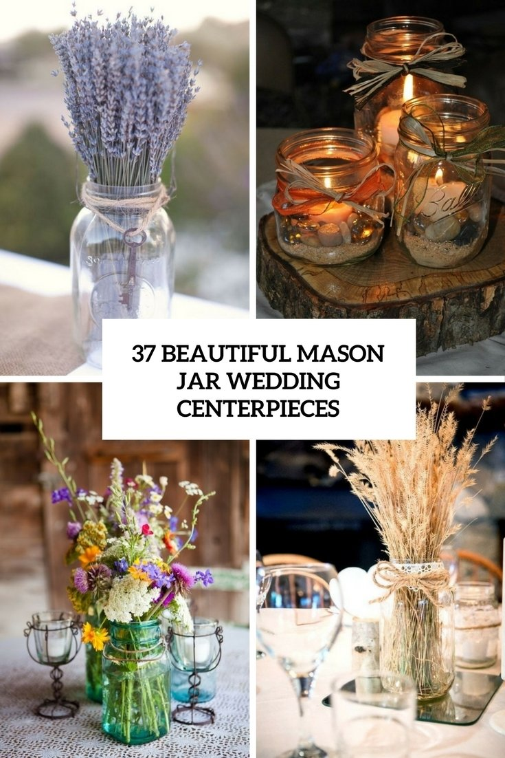 10 Lovable Mason Jar Ideas For Weddings 37 beautiful mason jar wedding centerpieces weddingomania 2020