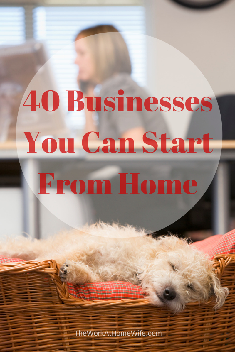 40 businesses you can start from home | business | business, home