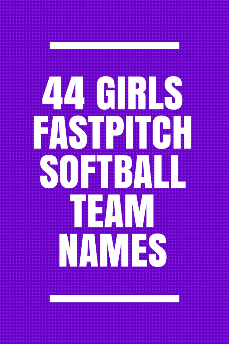 44 girls fastpitch softball team names | fastpitch softball