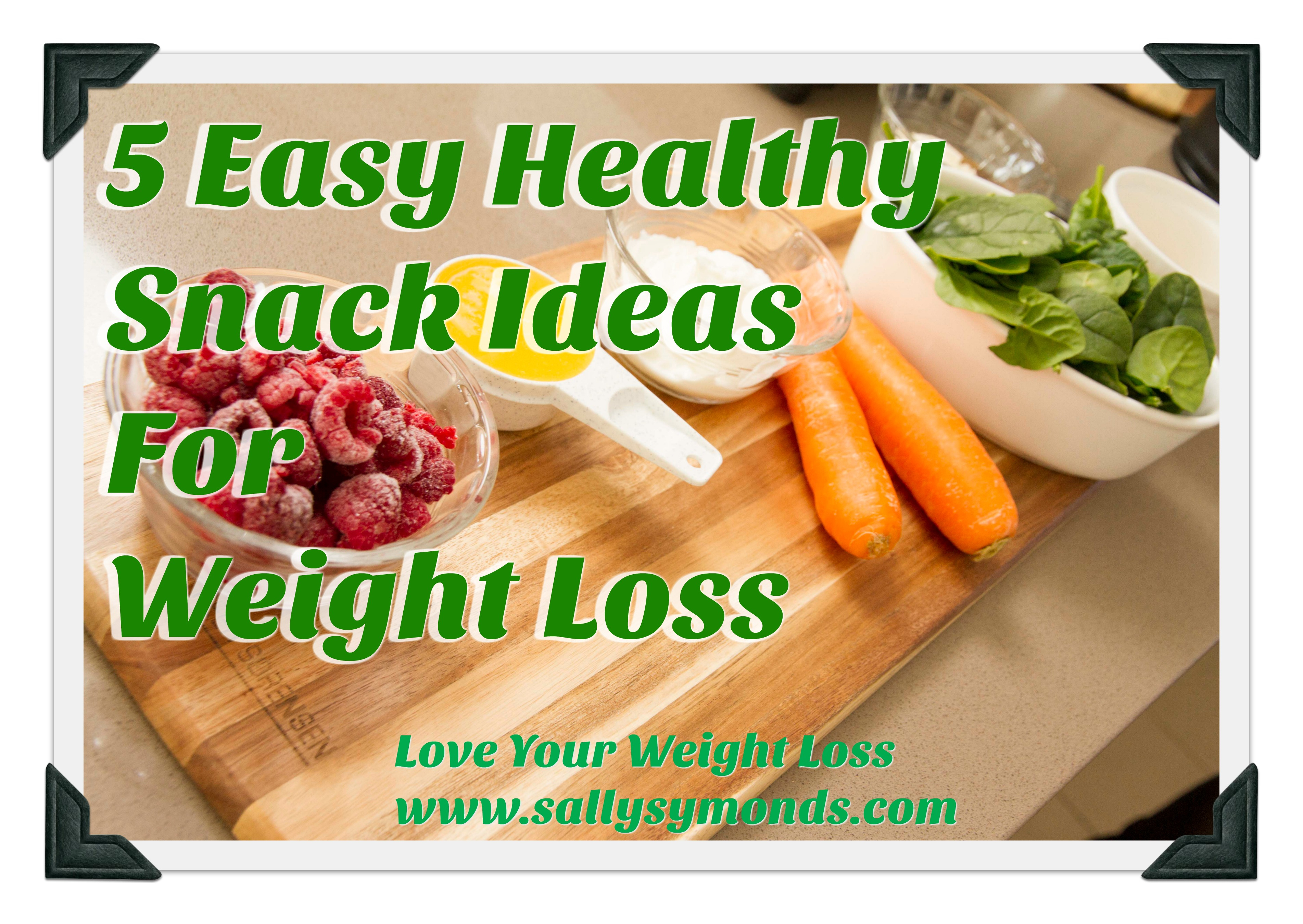 10 Wonderful Snack Ideas For Weight Loss 5 easy healthy snack ideas for weight loss sally symonds 2021