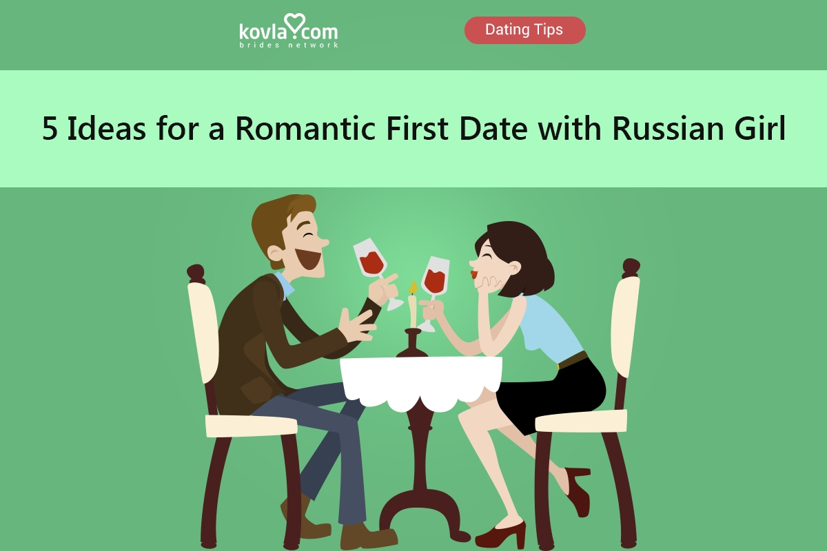 10 Awesome Ideas For A First Date 5 ideas for a memorable romantic first date with a russian girl 2021