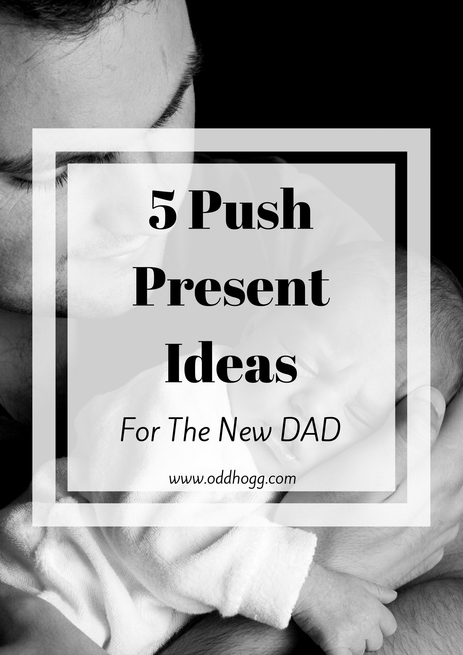 5 push present ideas - for the new dad - oddhogg