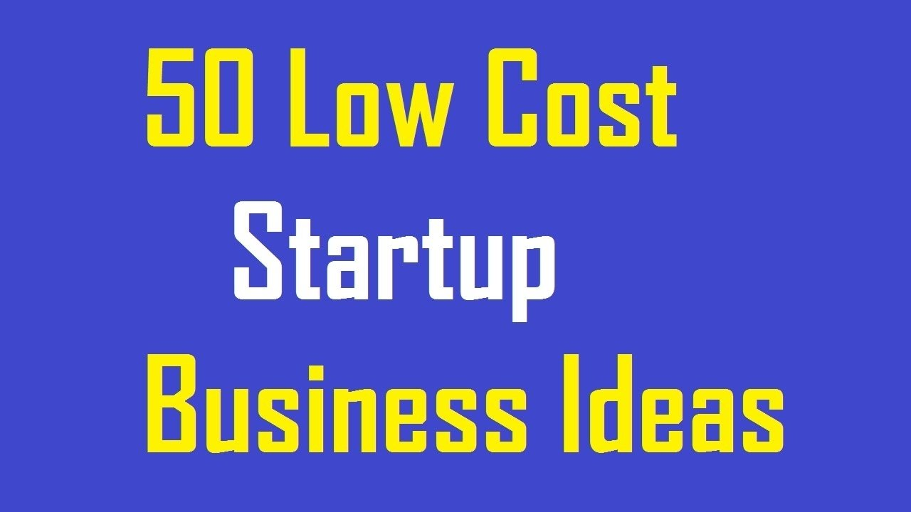 10 Lovable Low Cost Startup Business Ideas 50 low cost startup business ideas youtube 2020