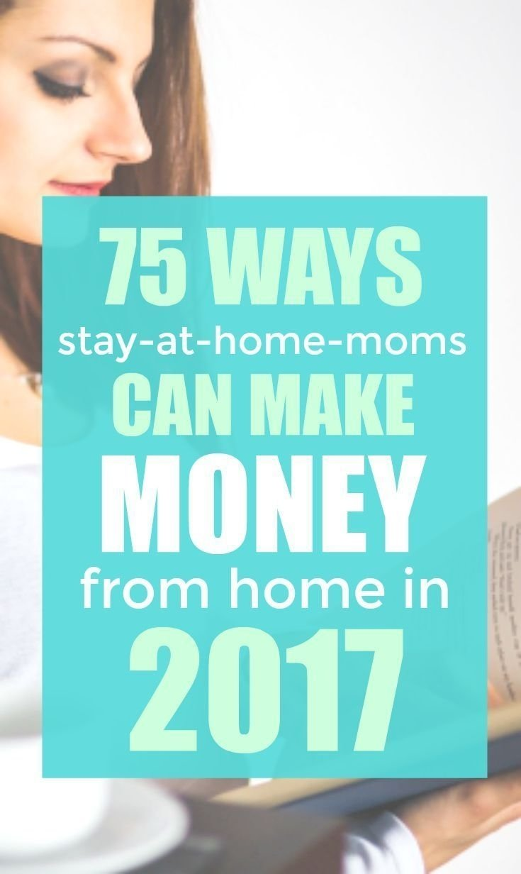 10 Trendy Ideas For Stay At Home Moms To Make Money 75 ways to earn money from home in 2018 earn money remote and 2 2020