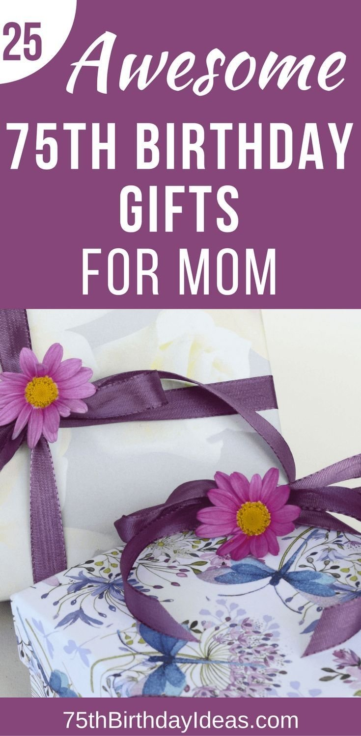 10 Stunning 75Th Birthday Ideas For Mom 75th birthday gift ideas for mom 25 gifts to thrill your mother 2021