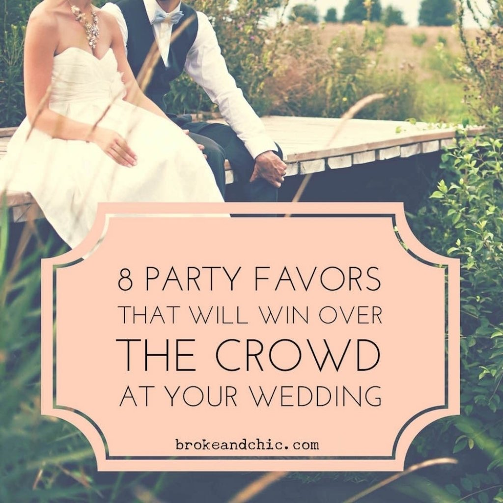 8 party favors that will win over the crowd at your weddingbroke