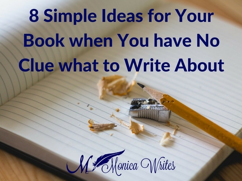 8 simple ideas for your book when you have no clue what to write about