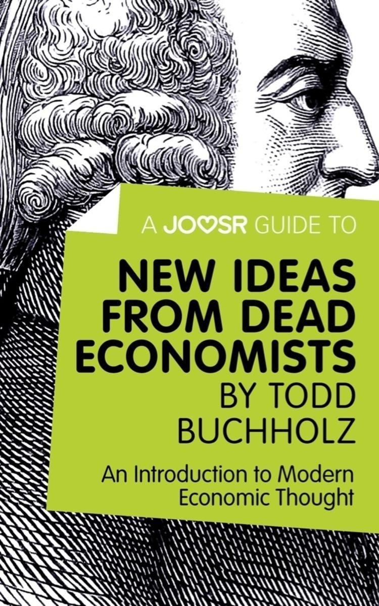 a joosr guide to new ideas from dead economiststodd buchholz