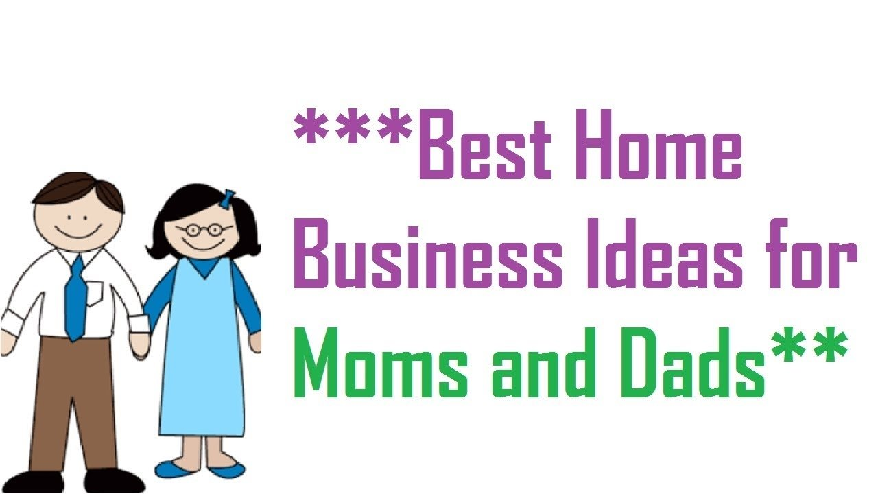 10 Wonderful Home Business Ideas For Moms best home business ideas for moms and dads youtube 2021