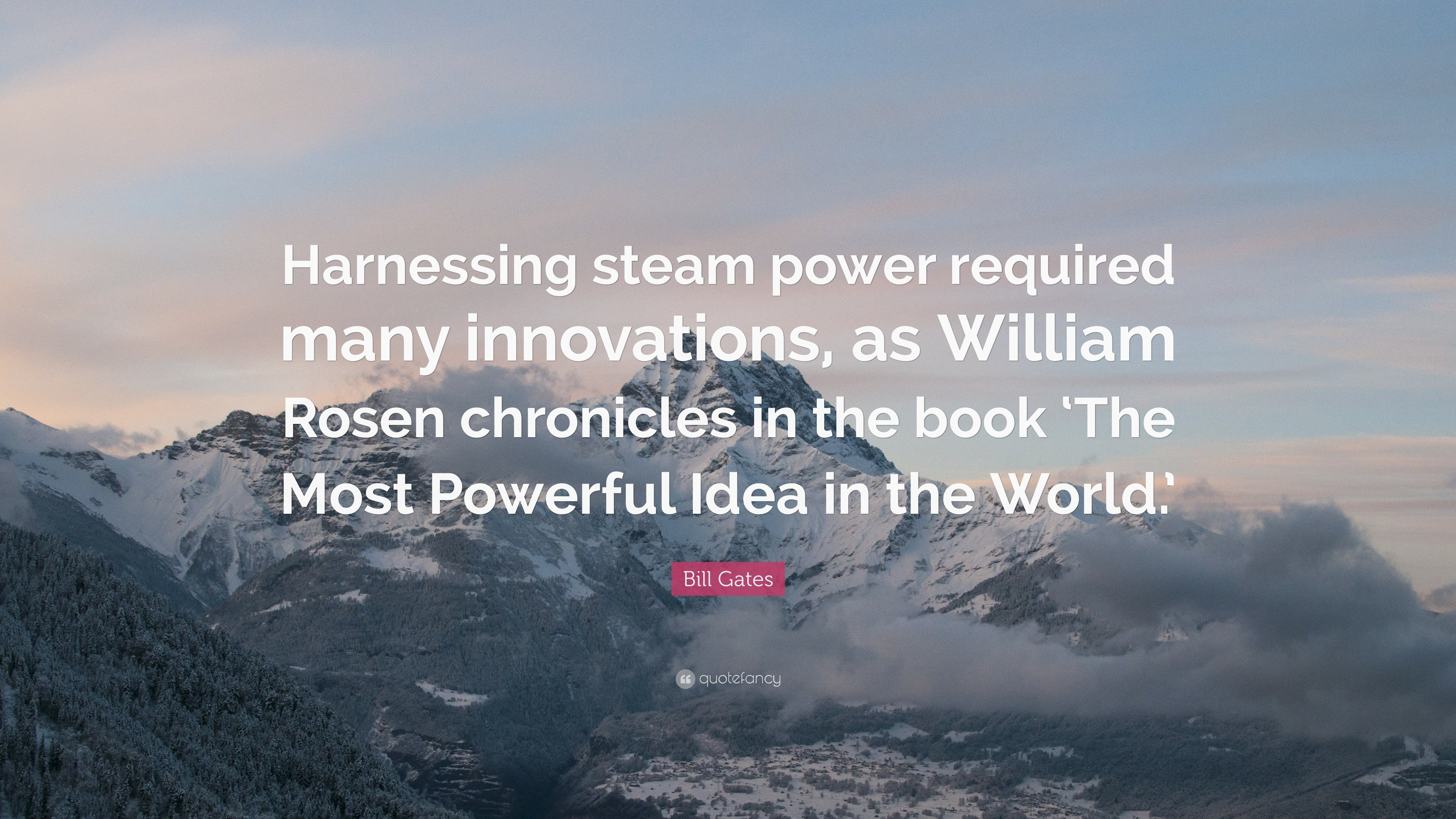 10 Amazing The Most Powerful Idea In The World bill gates quote harnessing steam power required many innovations 2 2021