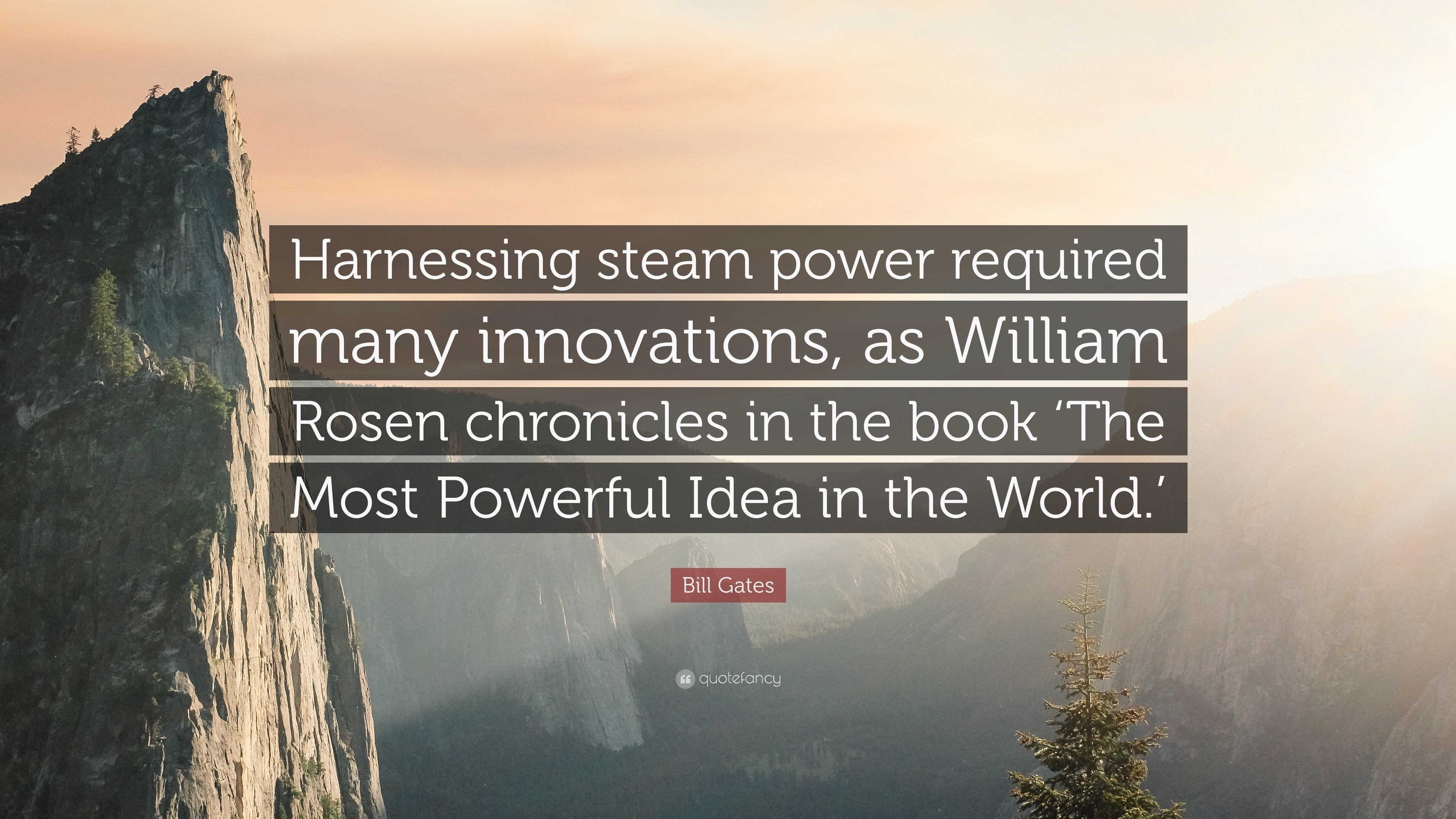 10 Amazing The Most Powerful Idea In The World bill gates quote harnessing steam power required many innovations 2021