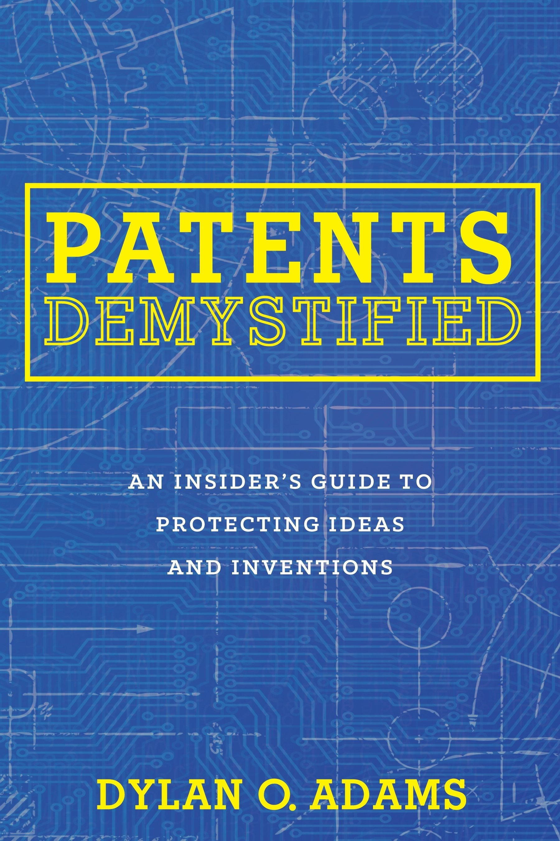 10 Famous Patents Turn New Ideas Into book excerpt patents demystified an insiders guide to protecting 2021