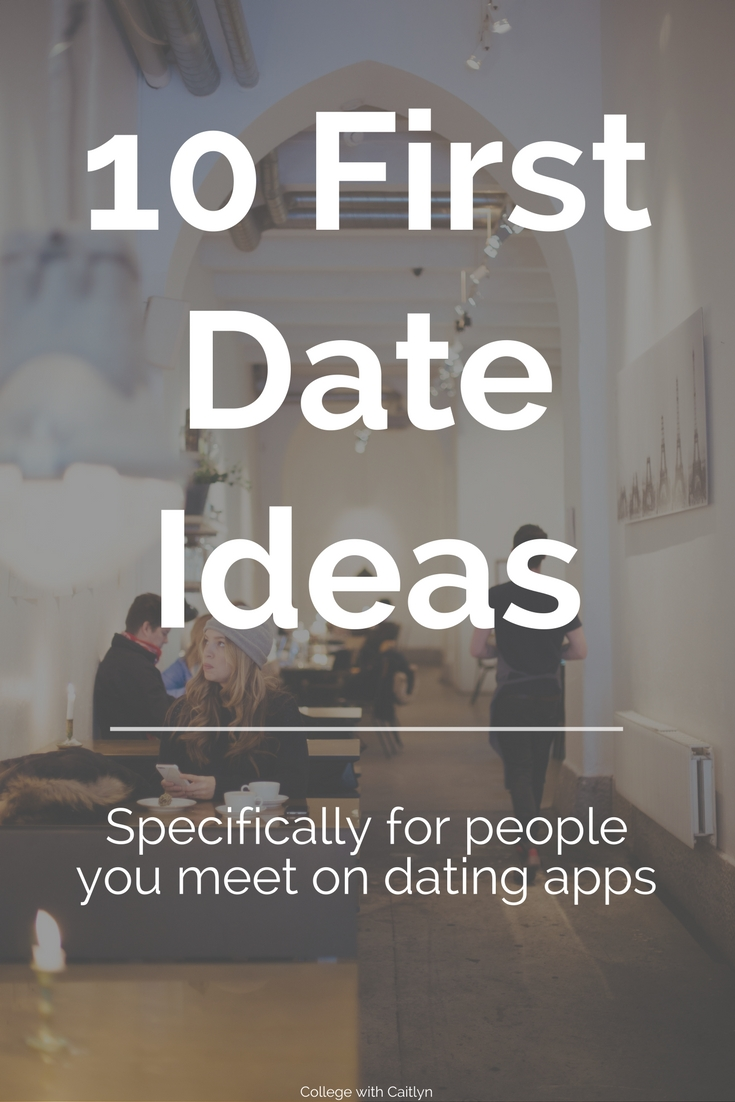10 Nice First Date Ideas For College Students college with caitlyn 10 first date ideas for people you meet 2020