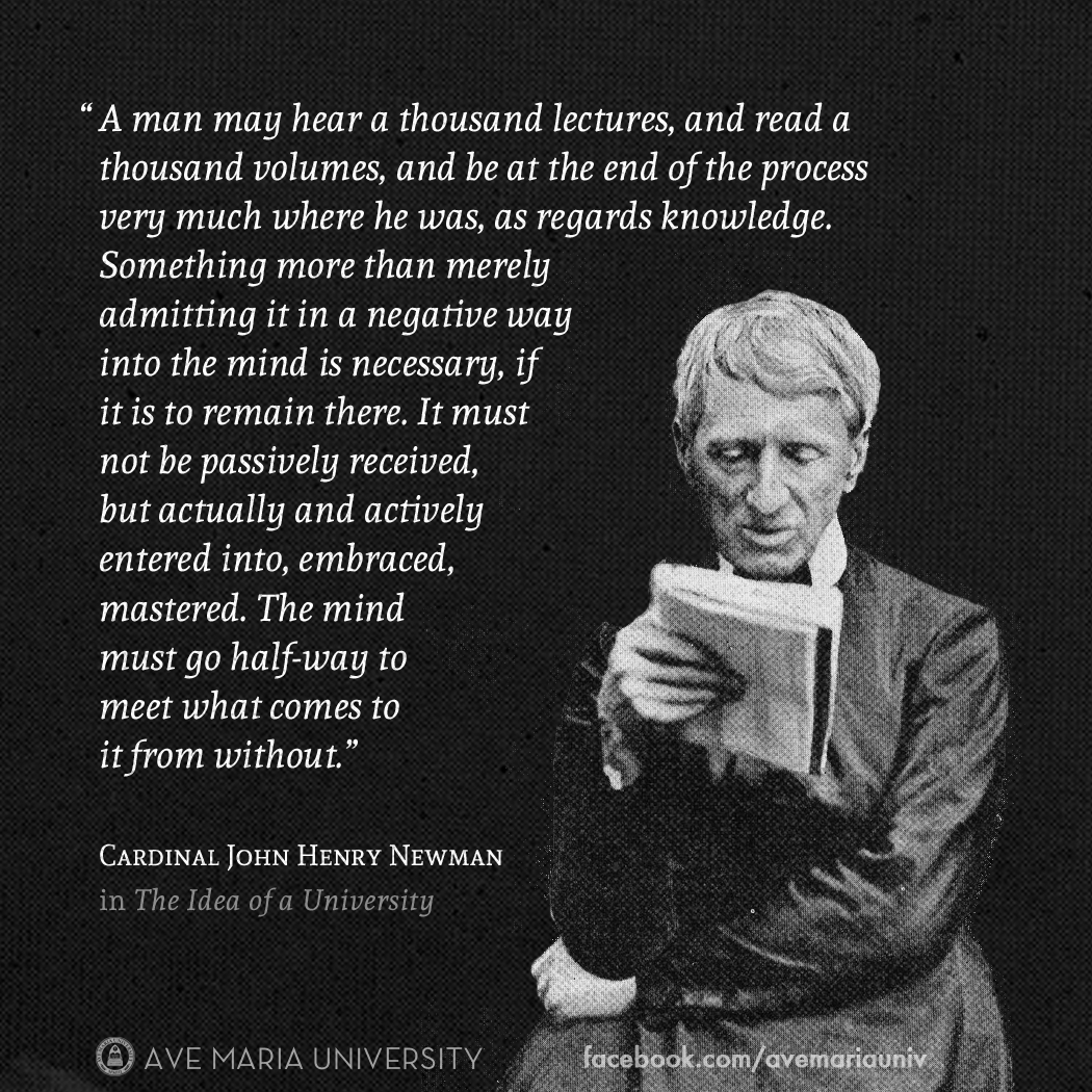 "from cardinal john henry newman's ""the idea of a university"