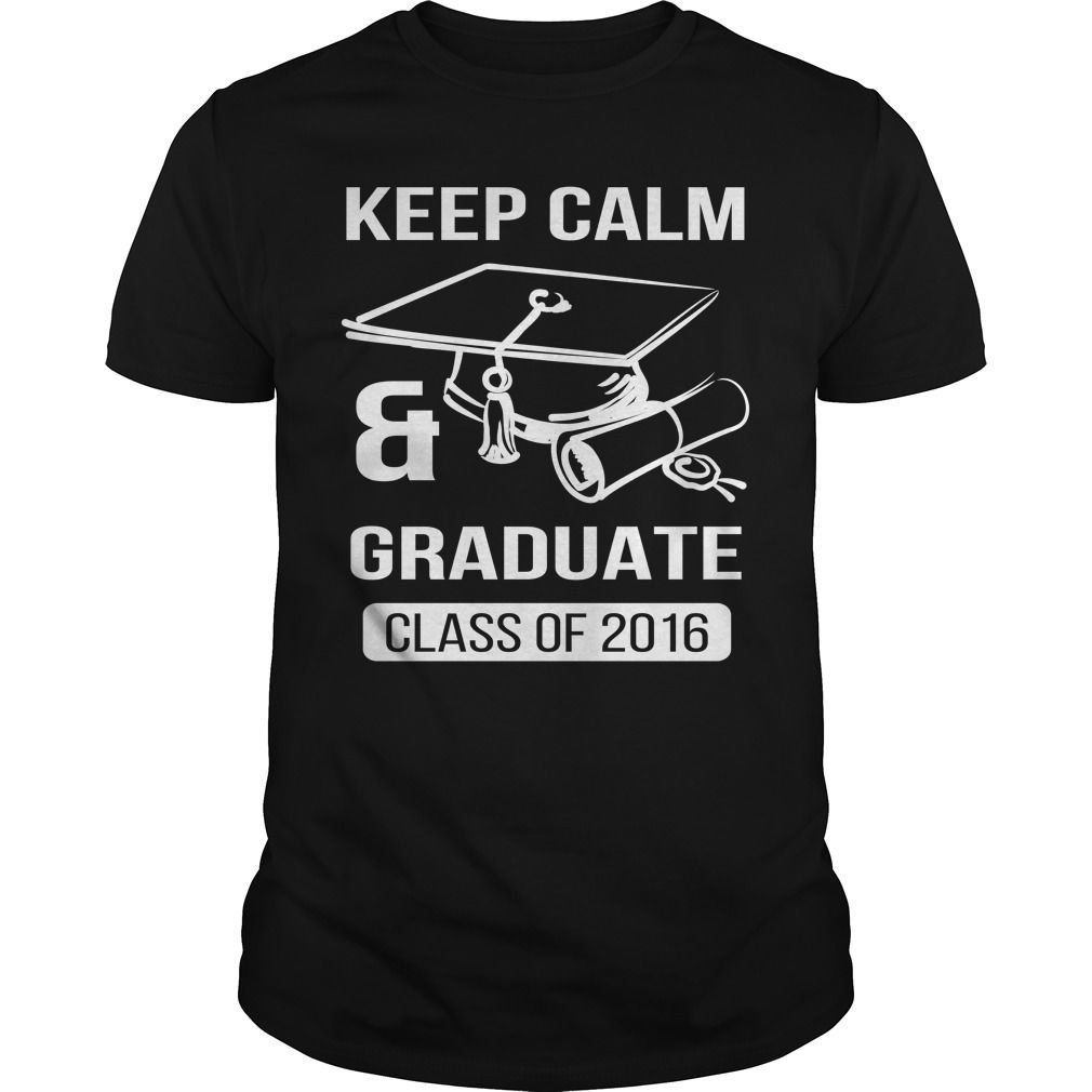 10 Stunning Class Of 2016 Shirt Ideas get yours nice class of 2016 keep calm and graduate shirts hoodies 2020
