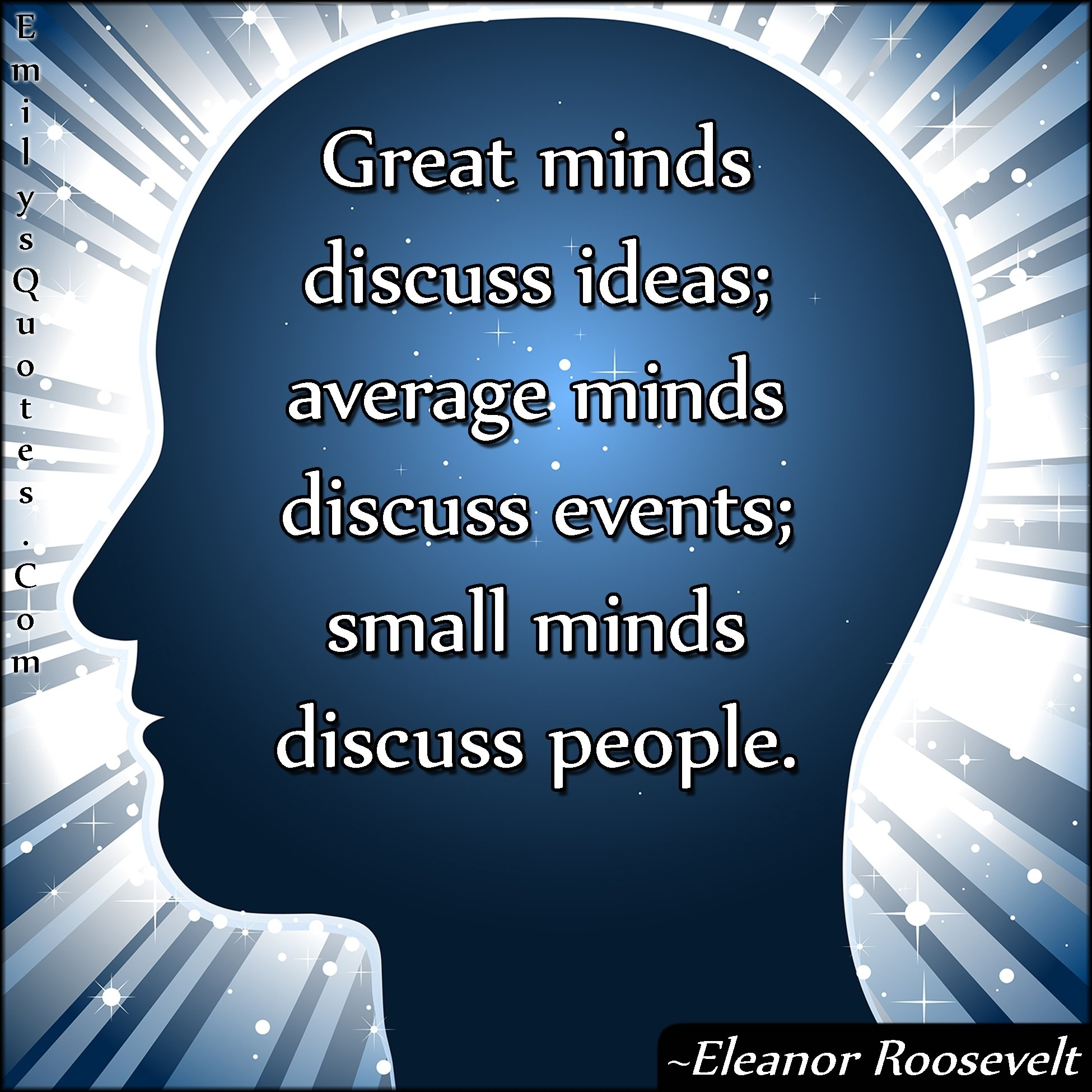10 Famous Intelligent People Talk About Ideas great minds discuss ideas average minds discuss events small minds 2020