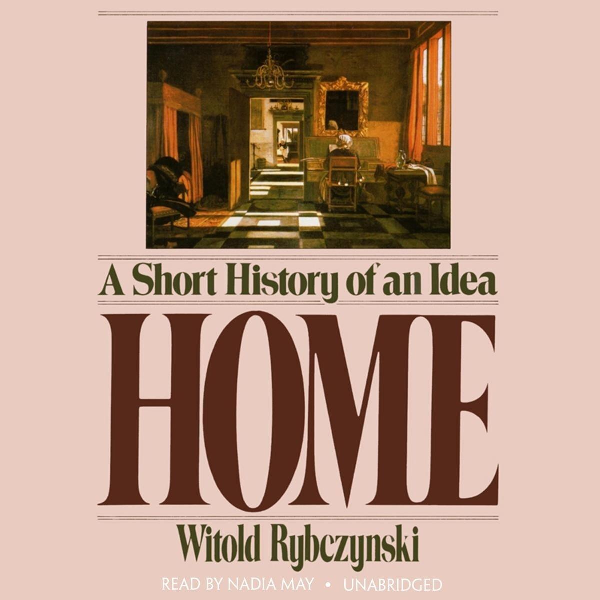 10 Gorgeous Home A Short History Of An Idea home audiobookwitold rybczynski 9781481574402 rakuten kobo 2020
