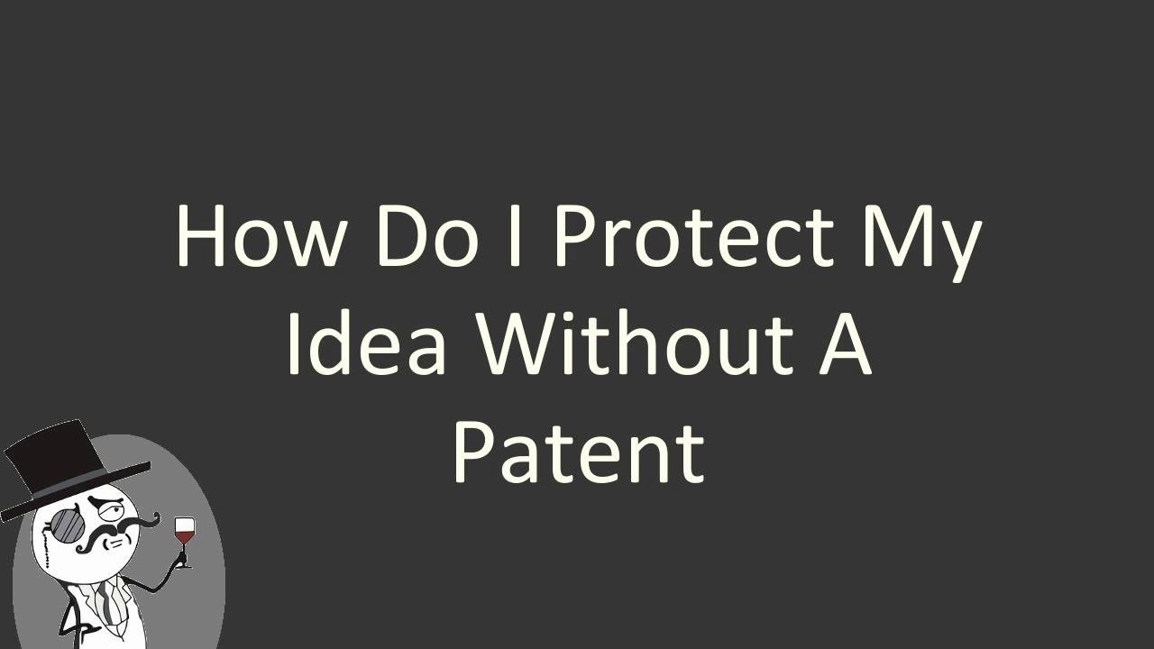 10 Lovely How Do I Protect My Idea how do i protect my idea without a patent youtube 2021