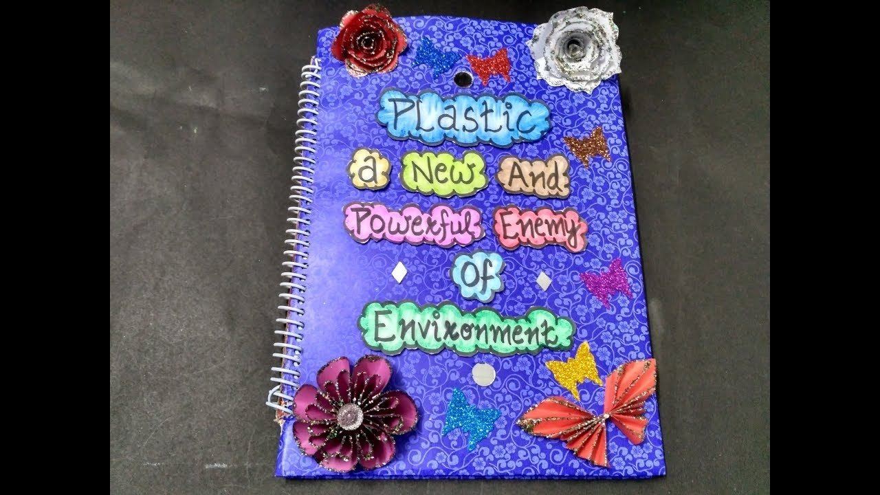 10 Lovable How To Project Ideas For School how to decorate project file project on plastics school project