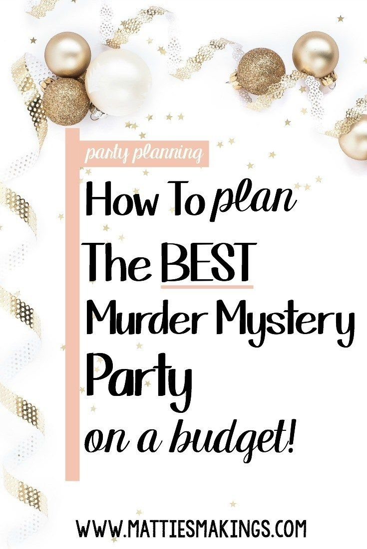 10 Fabulous Murder Mystery Dinner Party Ideas how to plan the best murder mystery party on a budget e29cbf pin your 2021