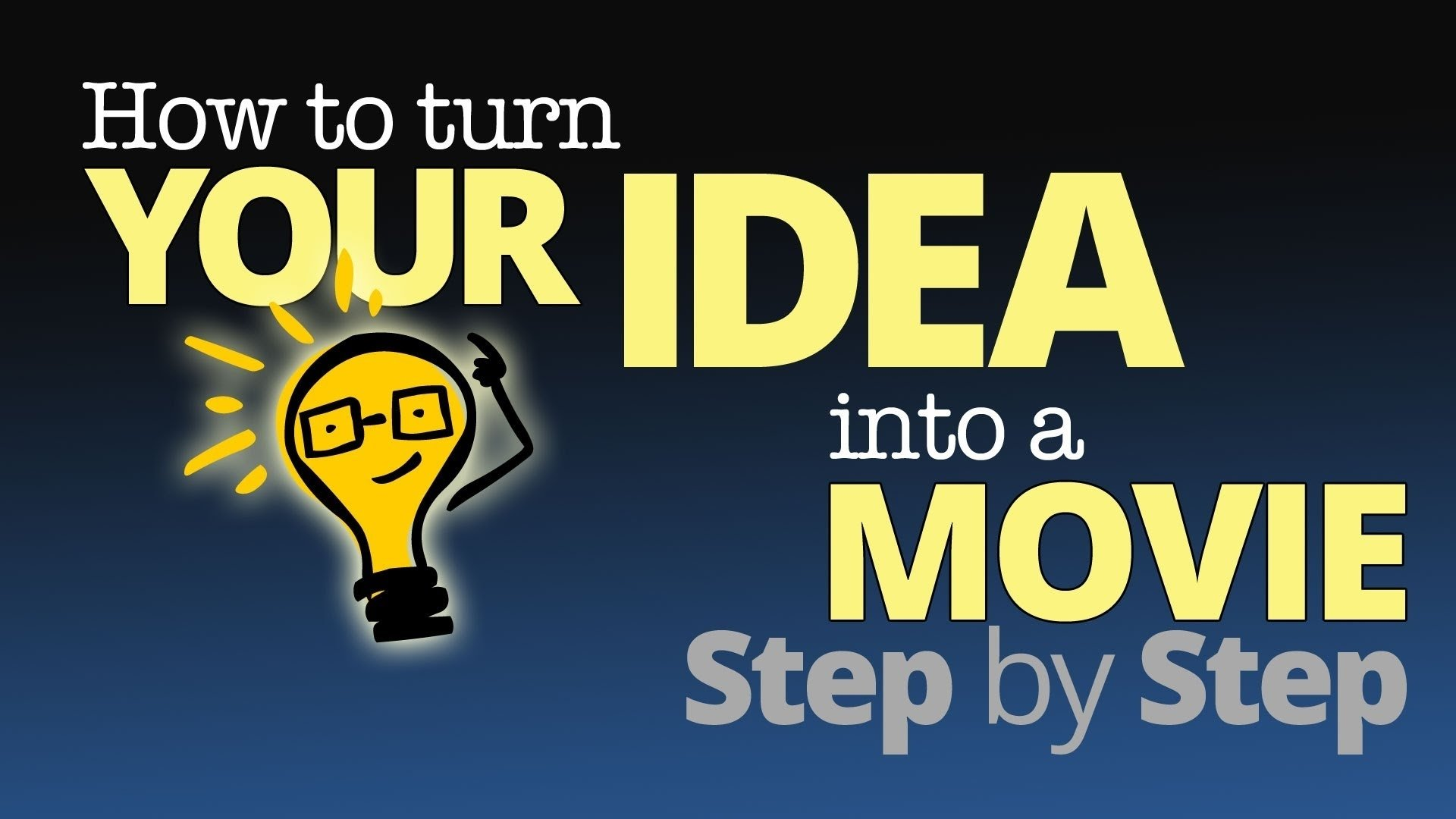 how to turn your idea into a movie -- stepstep (a brief overview