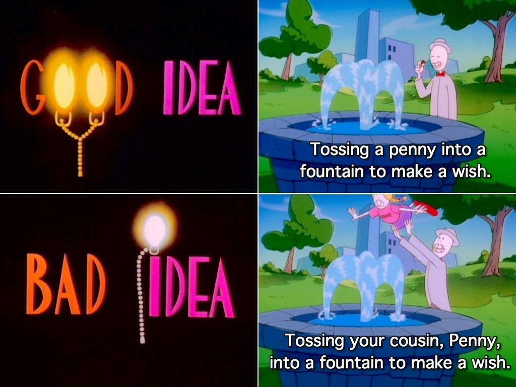 it's time for another good idea/bad idea. | animaniacs | pinterest