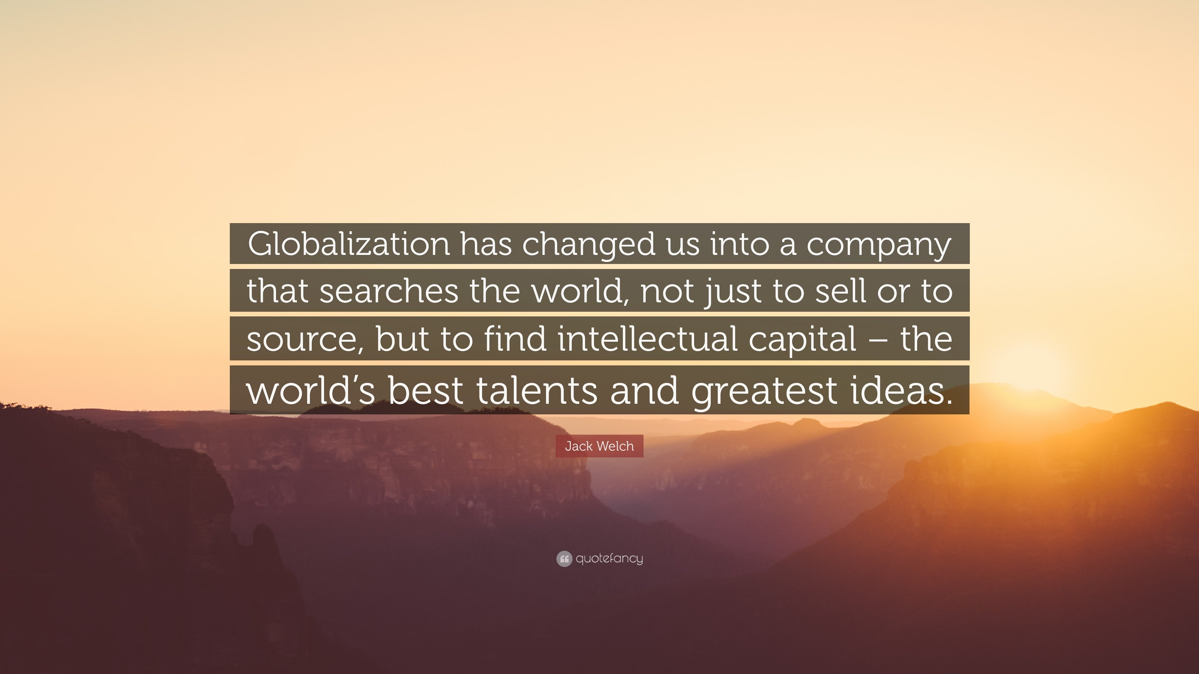 10 Lovely Ideas That Changed The World jack welch quote globalization has changed us into a company that 2020