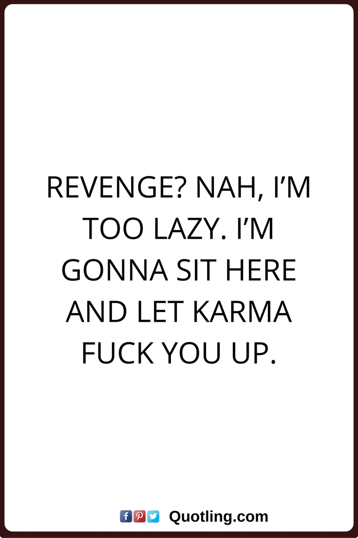 10 Pretty Revenge Ideas On Backstabbing Friends karma quotes revenge nah im too lazy im gonna sit here and let 2020