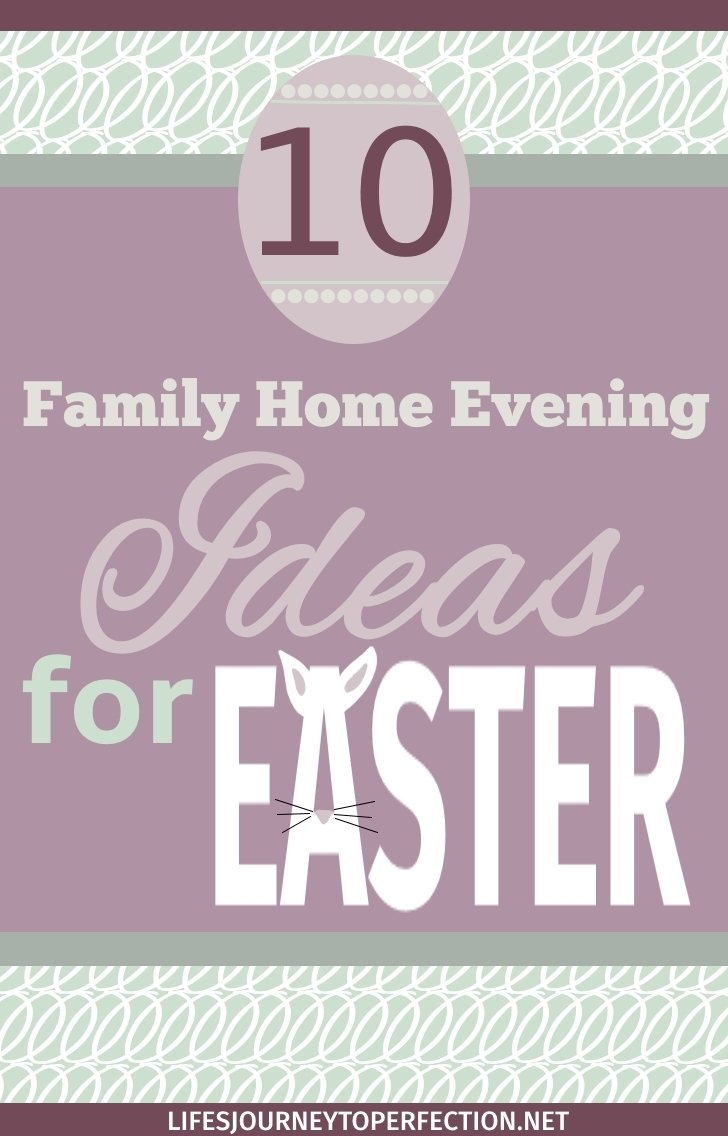 10 Fabulous Lds Family Home Evening Ideas lifes journey to perfection ten family home evening ideas for easter 2020