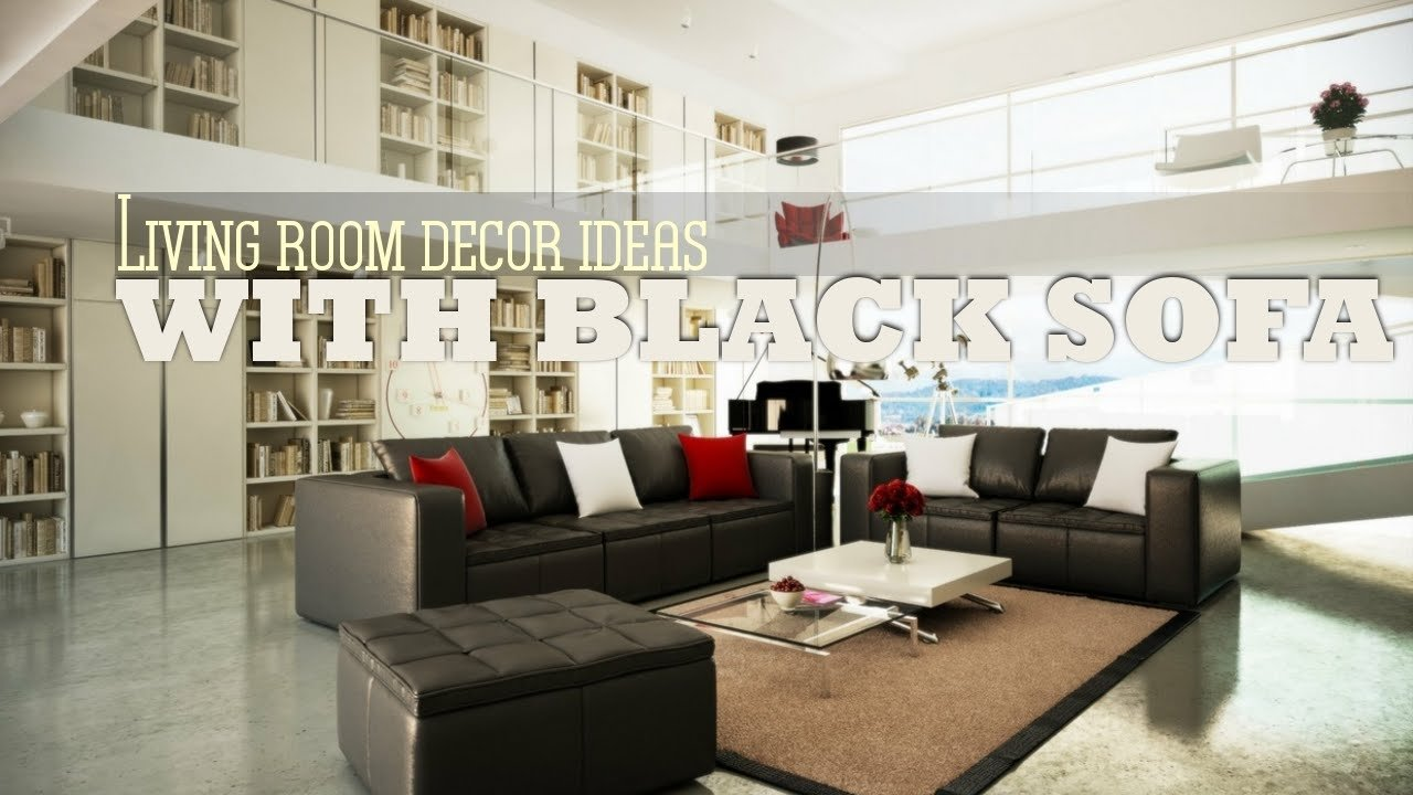 10 Fashionable Black Couch Living Room Ideas living room decor ideas with black sofa youtube