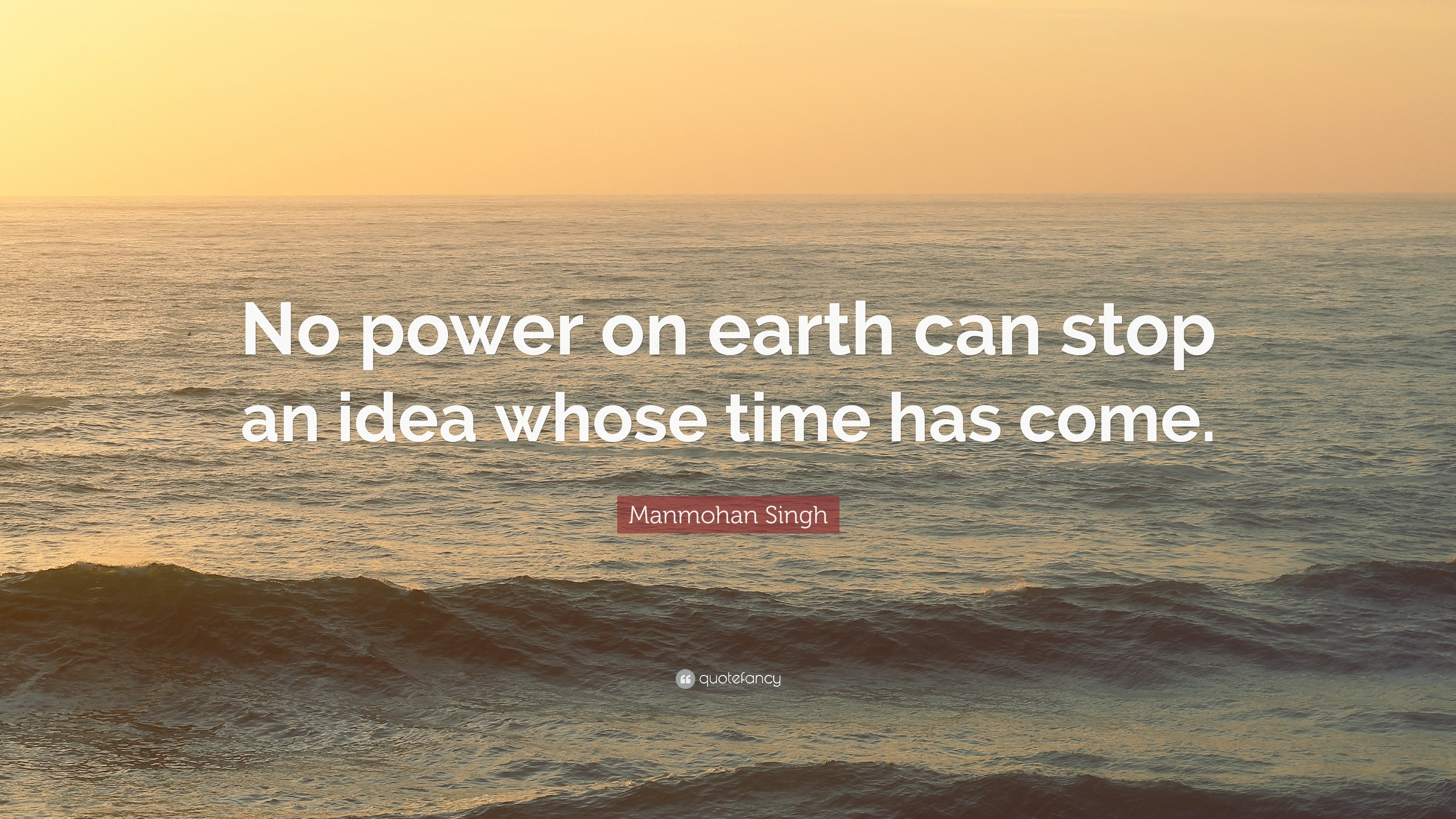 "manmohan singh quote: ""no power on earth can stop an idea whose time"