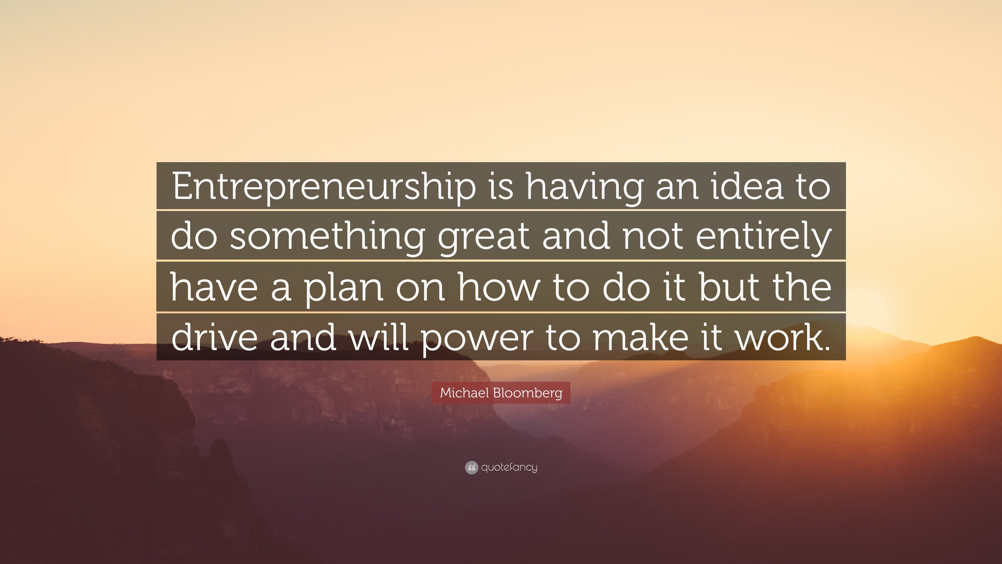 "michael bloomberg quote: ""entrepreneurship is having an idea to do"